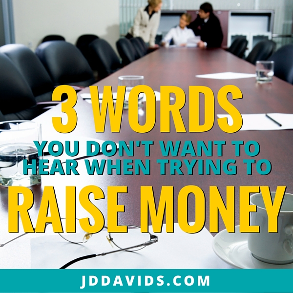 Three Words You Don't Want to Hear When Trying to Raise Money