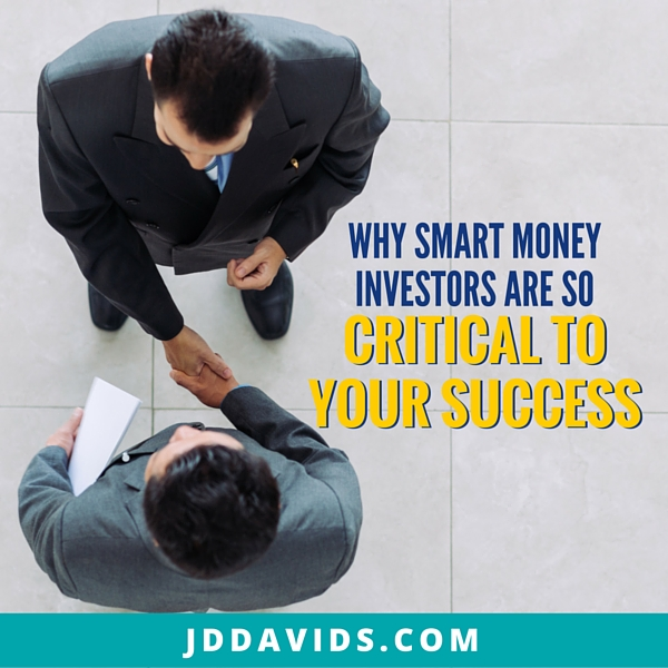 """Why """"Smart"""" Money Investors are so Critical to Your Success"""